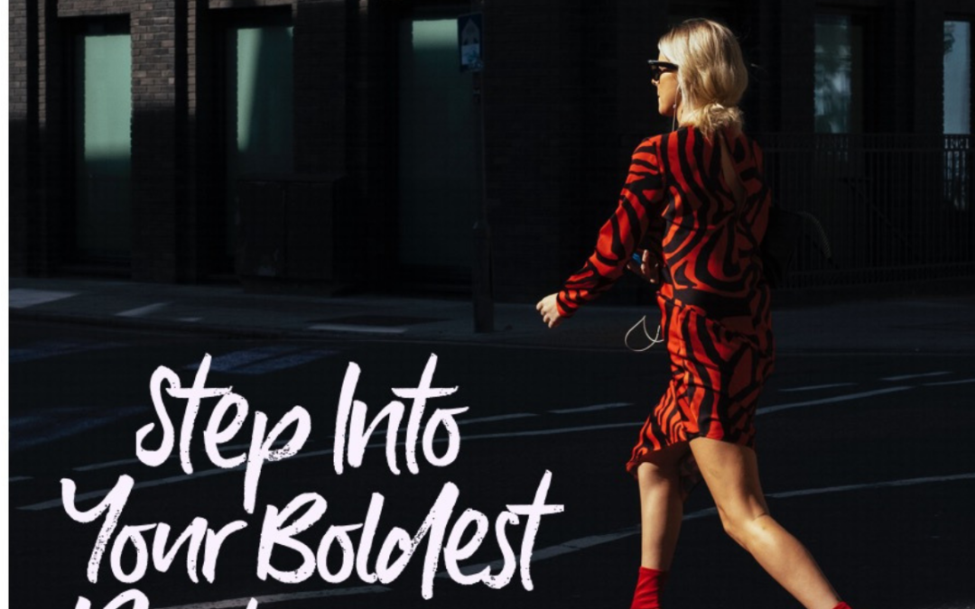 Step Into Your Boldest Possible 2019