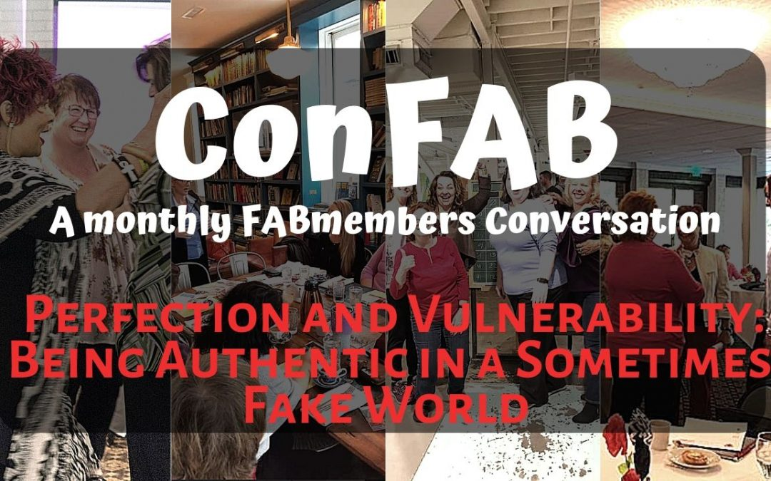 August ConFAB – Perfection and Vulnerability:  Being Authentic in a Sometimes Fake World