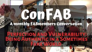 August ConFAB - Perfection and Vulnerability: Being Authentic in a Sometimes Fake World @ Zoom meeting